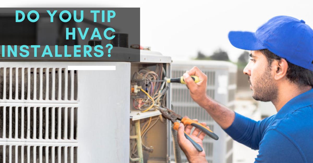 Do You Tip HVAC Installers